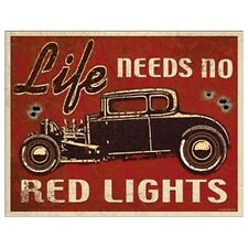 Sign - Life Needs No Red Lights (Hot Rod) Novelty Auto Car Sign Man Cave Garage