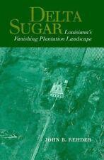 Delta Sugar: Louisiana's Vanishing Plantation Landscape (Creating the North Am..
