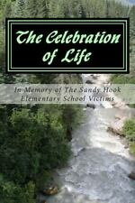 The Celebration of Life : In Memory of the Sandy Hook Elementary School.