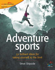 Adventure Sports: 52 Brilliant Ideas for Taking Yourself to the Limit by...