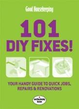 Good Housekeeping: 101 DIY Fixes: Your Guide to Quick Jobs, Reparis and...