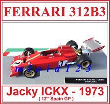 F1 1973 - FERRARI 312B3 : Jacky ICKX - 12° Spain GP - 1/43 Die-cast
