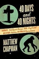 40 Days and 40 Nights: Darwin, Intelligent Design, God, OxyContin®, and Other O