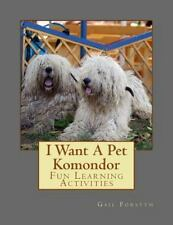 I Want a Pet Komondor : Fun Learning Activities: By Forsyth, Gail