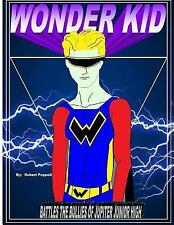 WONDER KID Battles the Bullies of Jupiter Junior High by Robert Poppell...