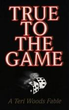 True to the Game: A Teri Woods Fable (Paperback or Softback)