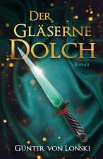 Der gläserne Dolch (Historischer Roman) - Das neue Buch von Günter von Lonski