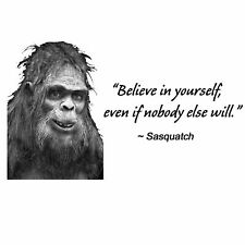 Conservative SASQUATCH QUOTE BELIEVE IN YOURSELF Funny Political Shirt