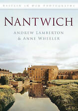 Nantwich in Old Photographs by Anne Wheeler, Andrew Lamberton (Paperback, 2012)