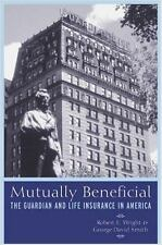 Mutually Beneficial: The Guardian and Life Insurance in America: By George Da...