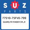 77510-75FV0-799 Suzuki Guard,fr fender spl,r 7751075FV0799, New Genuine OEM Part