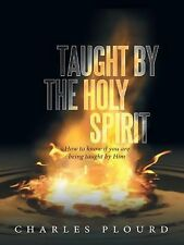 Taught by the Holy Spirit : How to Know If You Are Being Taught by Him by...