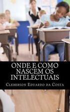 Onde e Como Nascem Os Intelectuais by Cleberson da Costa (2012, Paperback,...