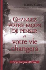 CHANGEZ VOTRE FAÇON DE PENSER ET VOTRE VIE CHANGERA - KAREN CASEY