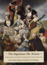 Charles Avison Ingenious Mr Avison: Making Music & Money in 18thC Newcastle book