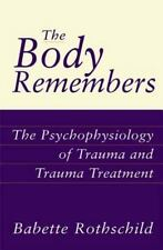 The Body Remembers : The Psychophysiology of Trauma and Trauma Treatment by...