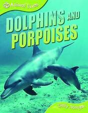 Dolphins and Porpoises (Animal Lives),Sally Morgan,New Book mon0000041589