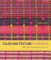 Color and Texture in Weaving: 150 Contemporary Designs Selby, Margo Good