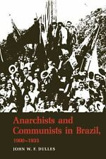 Anarchists and Communists in Brazil, 1900-1935 by John W. F. Dulles (2012,...
