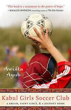 Kabul Girls Soccer Club: A Dream, Eight Girls, and a Journey Home by Awista Ayub