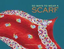 50 Ways to Wear a Scarf Friedman, Lauren Hardcover