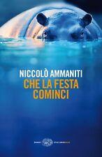 Che la festa cominci / Niccolò Ammaniti