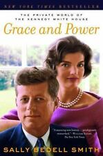 Grace and Power: The Private World of the Kennedy White House, Sally Bedell Smit