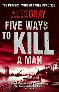 Alex Gray - Five Ways to Kill A Man *NEW* + FREE P&P