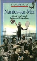 Livre Nantes-sur-Mer histoires d'eau de la loire à l'Atlantique Stéphane Pajot