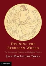 Divining The Etruscan World: The Brontoscopic Calendar And Religious Practice...