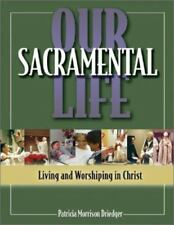 Our Sacramental Life: Living and Worshiping in Christ