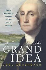 The Grand Idea : George Washington's Potomac and the Race to the West by Joel...