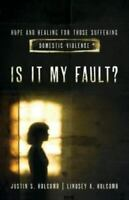 Is It My Fault? : Hope and Healing for Those Suffering Domestic Violence