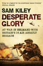 Desperate Glory: At War in Helmand with Britain's 16 Air Assault Brigade By Sam