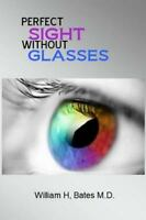 Perfect Sight Without Glasses, Paperback by Bates, William H., M.d., ISBN 150...