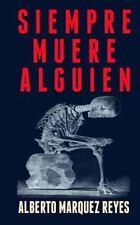 Siempre Muere Alguien : 13 Historias para Pensar by Alberto Marquez Reyes...