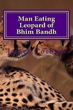 Man Eating Leopard of Bhim Bandh by James Corbett (2015, Paperback)