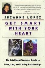 Get Smart with Your Heart : The Intelligent Woman's Guide to Love, Lust and Last