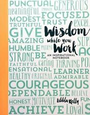Wisdom While You Work: An Inspirational Notebook By Libbla Kelly