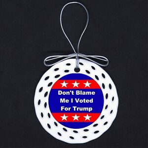 Dont Blame Me Voted for Trump Porcelain Ornament Gift Polictical Election Vote