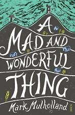 A Mad and Wonderful Thing by Mark Mulholland (2018, Paperback)