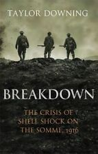 Breakdown: The Crisis of Shell Shock on the Somme by Taylor Downing (Hardback, 2