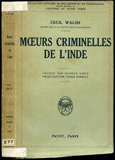 Cecil Walsh : MOEURS CRIMINELLES DE L'INDE - Payot 1930. Criminalité