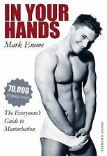 In Your Hands : The Everyman's Guide to Masturbation by Mark Emme (2013,...