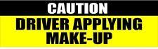 CAUTION DRIVER APPLYING MAKE-UP 3X10 HUMOR STICKER