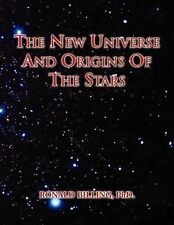 The New Universe and Origins of the Stars by Ronald Billing (2011, Paperback)