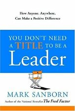 You Dont Need a Title to Be a Leader: How Anyone, Anywhere, Can Make a Positive