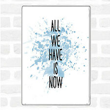 Blue White All We Have Is Now Inspirational Quote Jumbo Fridge Magnet