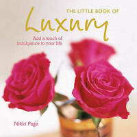 The Little Book of Luxury: Add a touch of indulgence to your life, Page, Nikki,