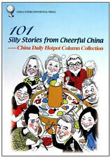 101 Silly Stories from Cheerful China - China Daily Hotpot Column Collection